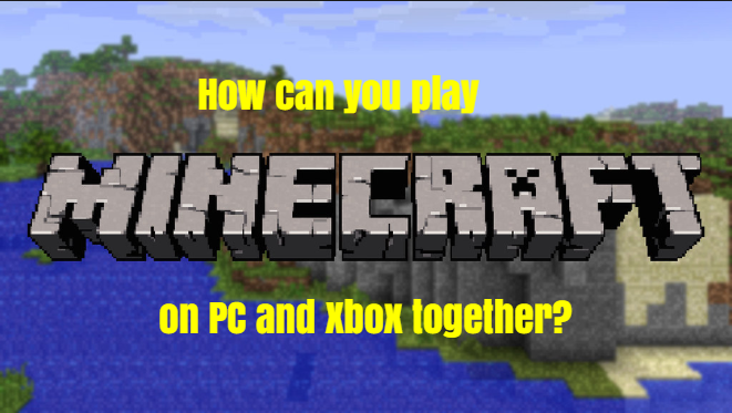 How can you play Minecraft on PC and Xbox together?