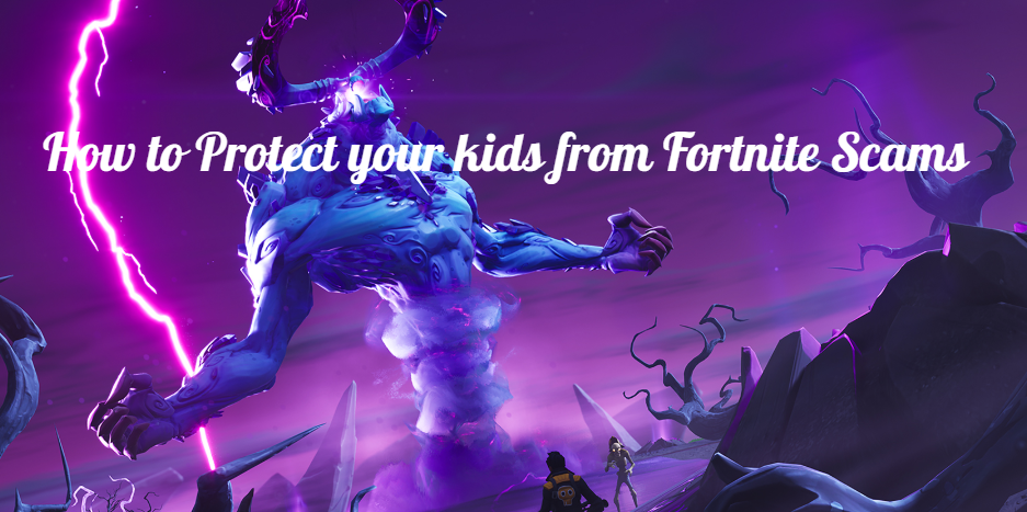 How to Protect your kids from Fortnite Scams: Best solution