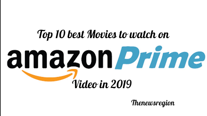 Top 10 best Movies on Amazon prime video 2019
