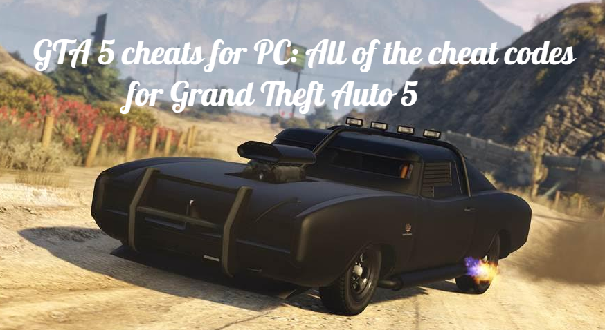 GTA 5 cheats for PC: All of the cheat codes for Grand Theft Auto 5