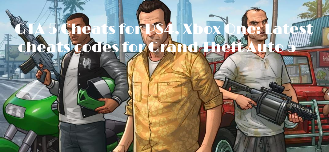 GTA 5 Cheats for PS4, Xbox One: latest codes