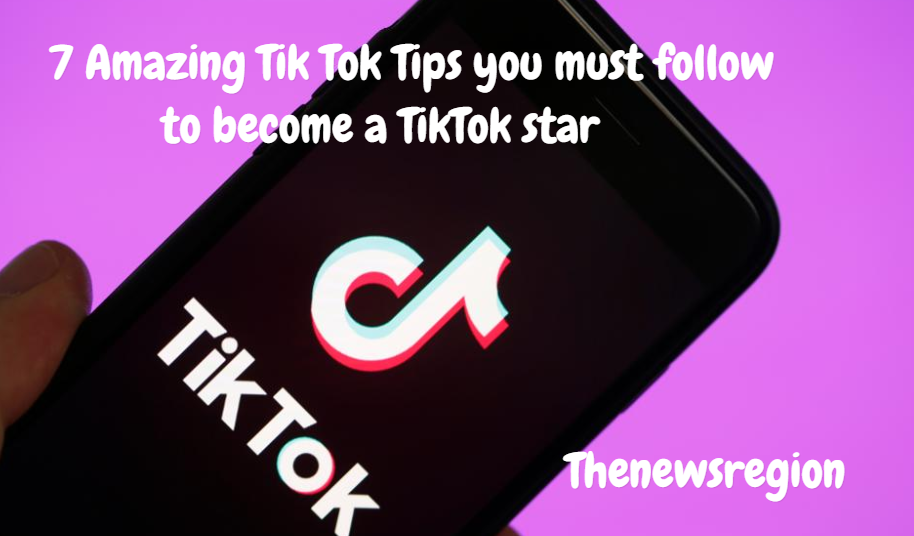 7 Amazing Tik Tok Tips you must follow to become a TikTok star