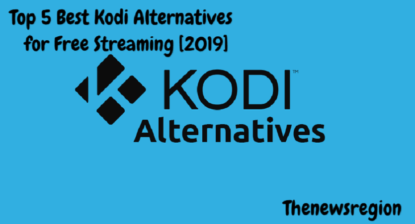 Top 5 Best Kodi Alternatives for Free Streaming [2019]