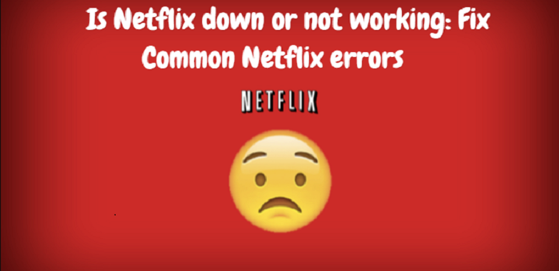 Is Netflix down or not working: Fix Common Netflix errors